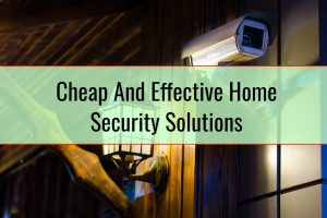 Cheap And Effective Home Security Solutions