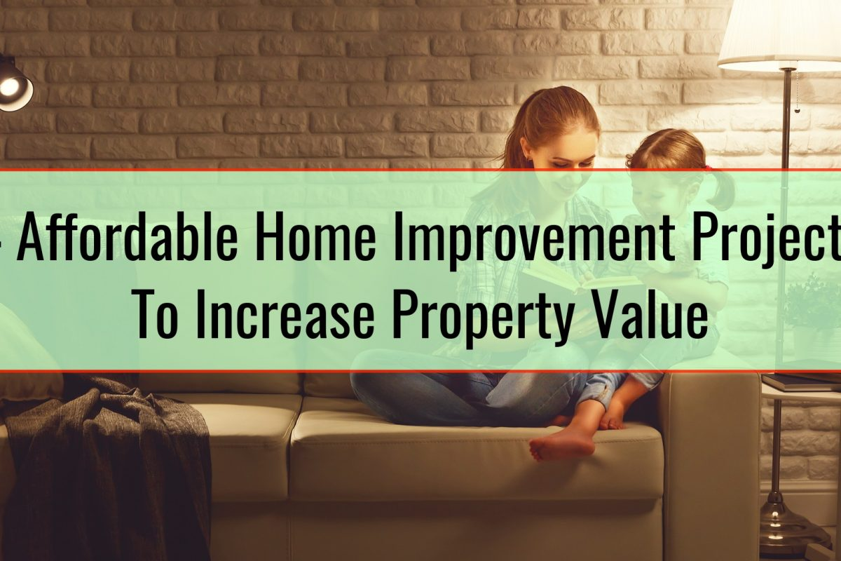 4 Affordable Home Improvement Projects To Increase Property Value