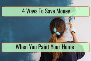 4 Tips To Save Money When You Paint Your Home