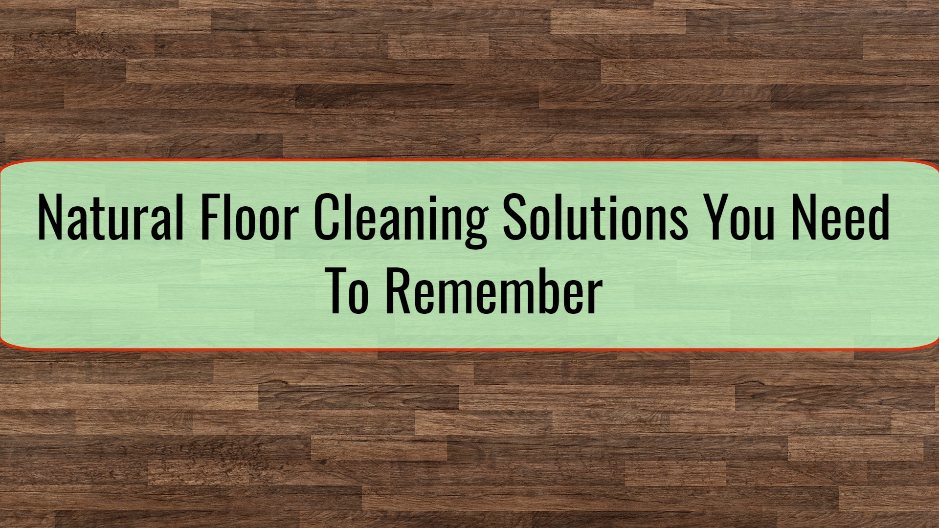 Natural Floor Cleaning Solutions You