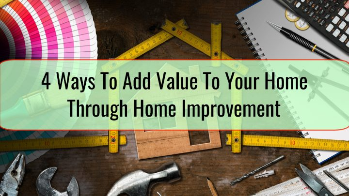 4 Ways To Add Value To Your Home Through Home Improvement