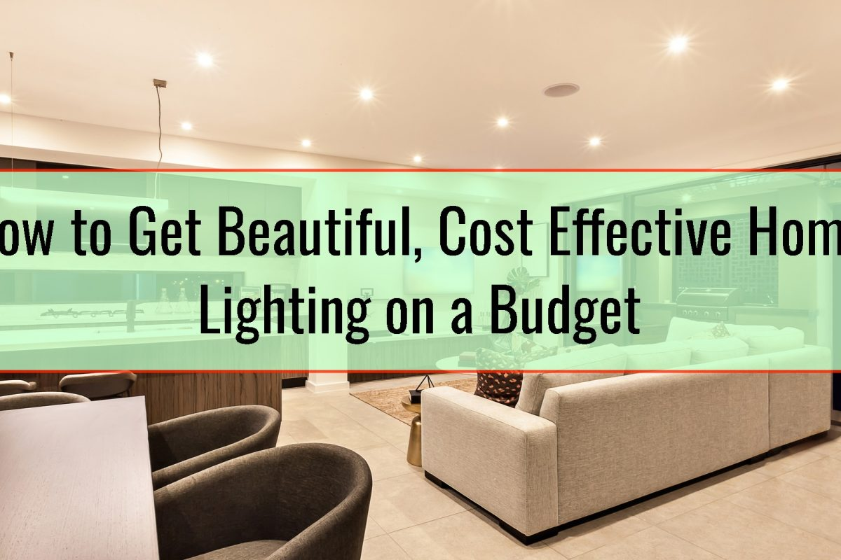 How to Get Beautiful, Cost Effective Home Lighting on a Budget