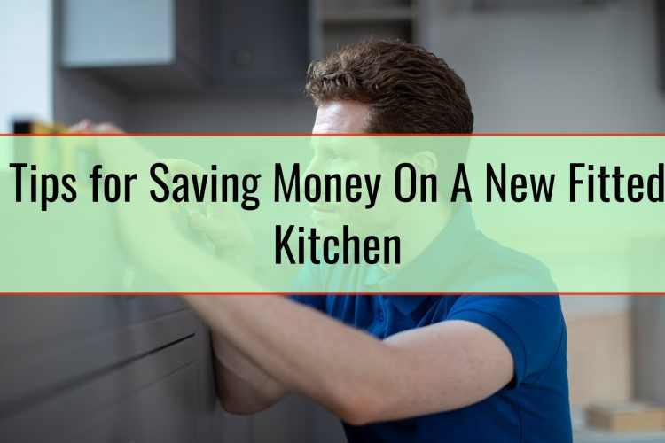 Tips for Saving Money On A New Fitted Kitchen