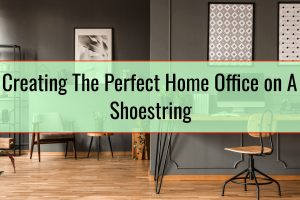 Creating The Perfect Home Office on A Shoestring