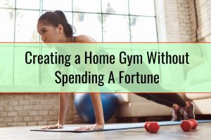 Creating a Home Gym Without Spending A Fortune