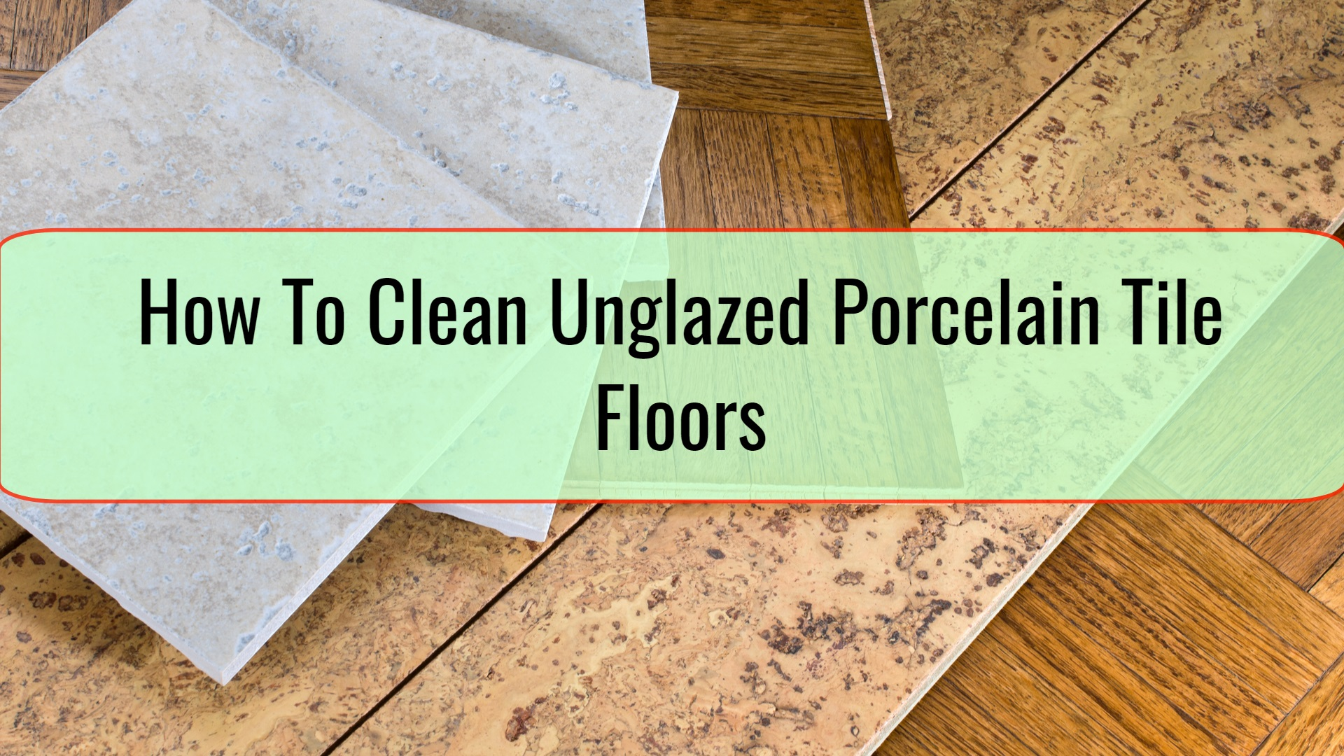 How To Clean Unglazed Porcelain Tile Floors • Home Tips