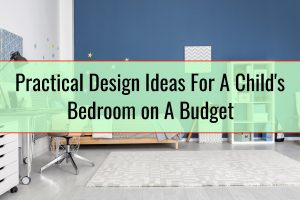 Practical Design Ideas For A Child's Bedroom on A Budget