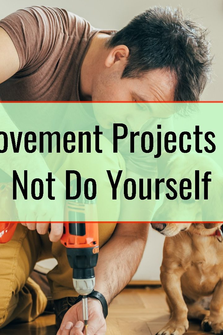 Home Improvement Projects You Should Not Do Yourself
