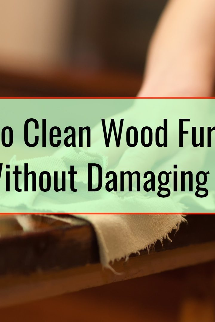 How To Clean Wood Furniture Without Damaging It