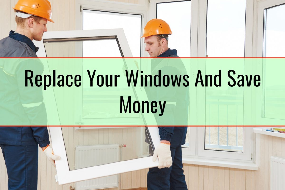 Replace Your Windows And Save Money
