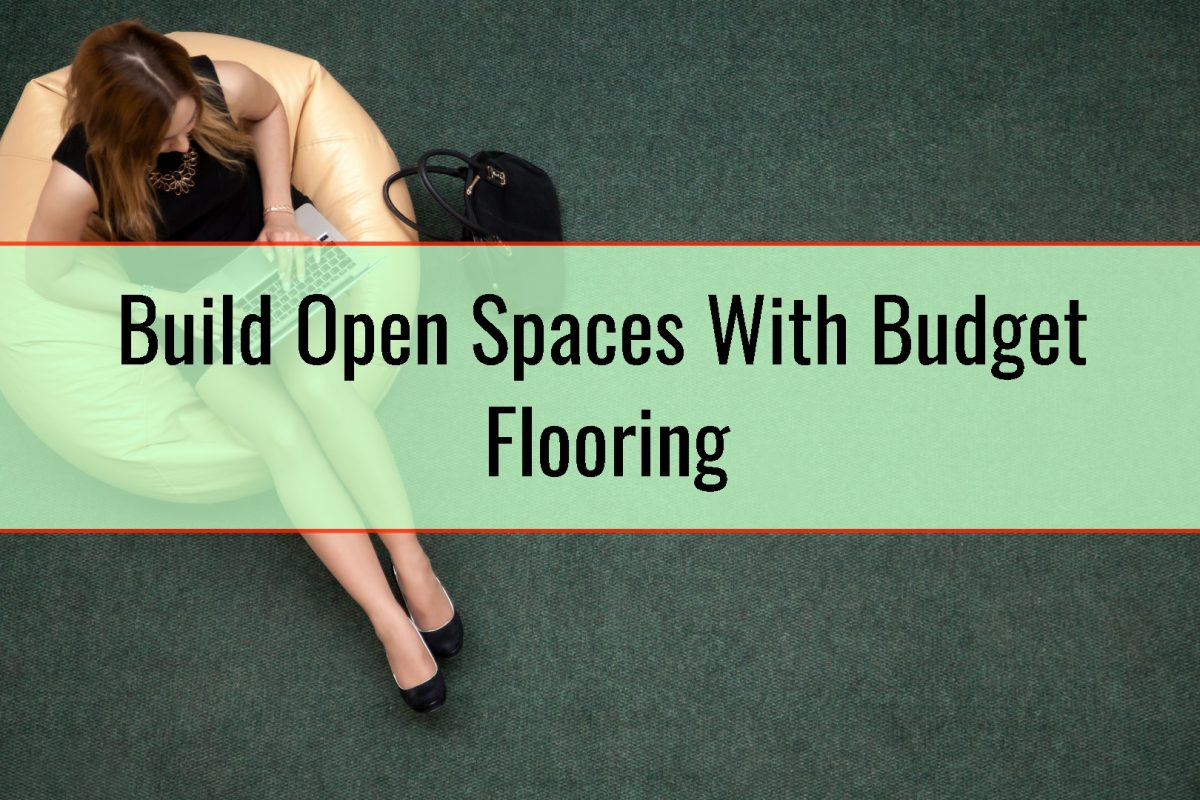 Build Open Spaces With Budget Flooring