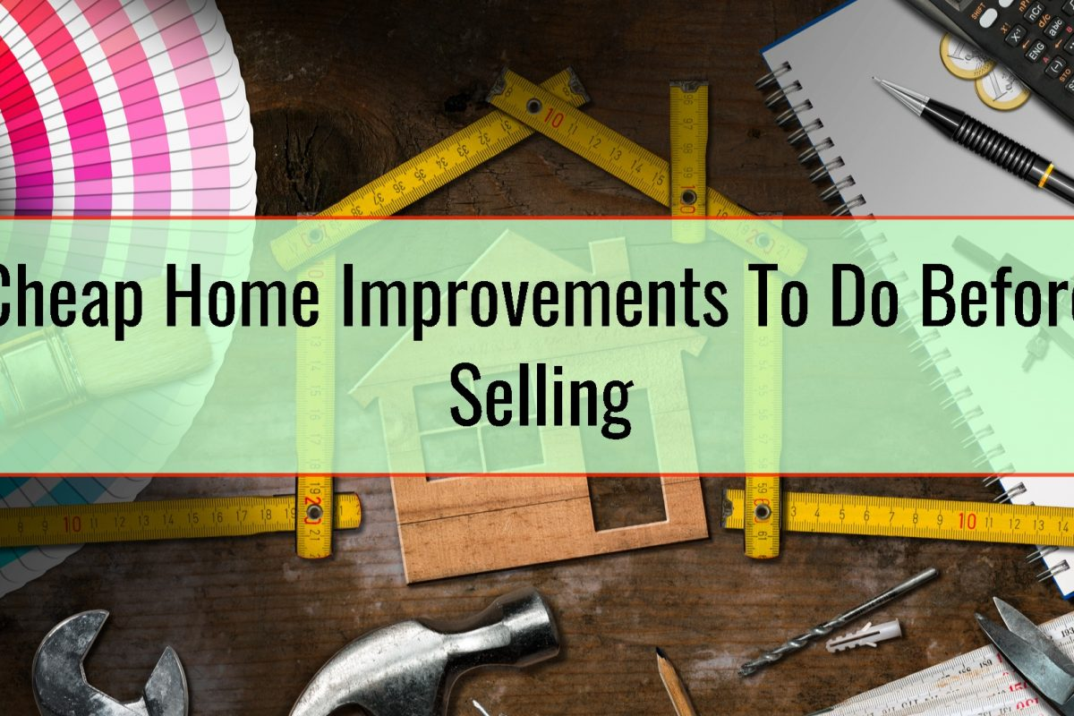 Cheap Home Improvements To Do Before Selling