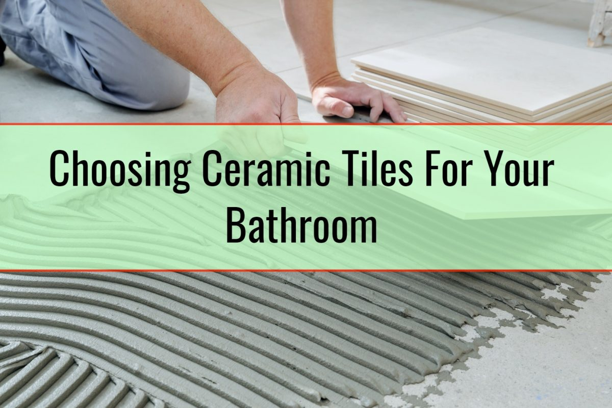 Choosing Ceramic Tiles For Your Bathroom