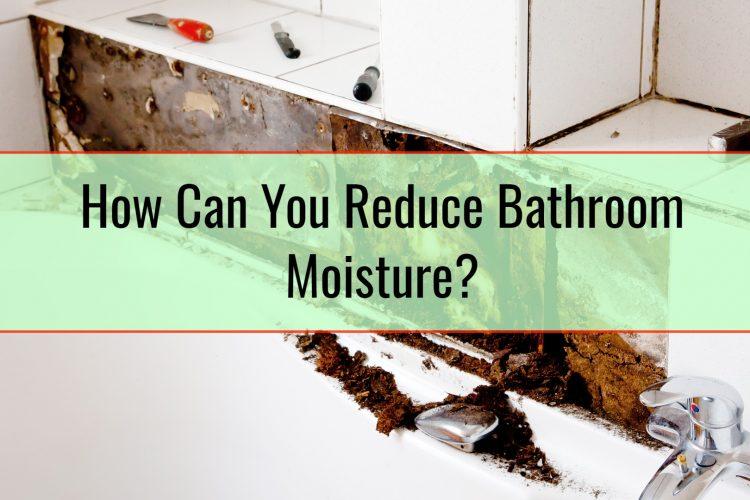 How Can You Reduce Bathroom Moisture?